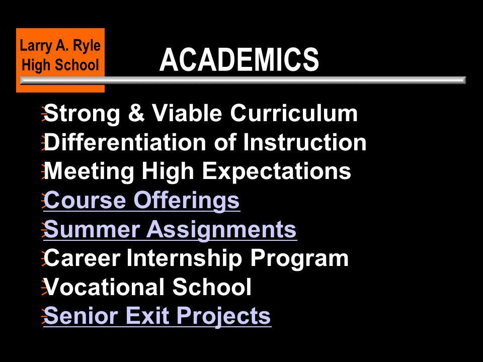 ACADEMICS  Strong & Viable Curriculum  Differentiation of Instruction  Meeting High Expectations  Course Offerings Course Offerings  Summer Assig
