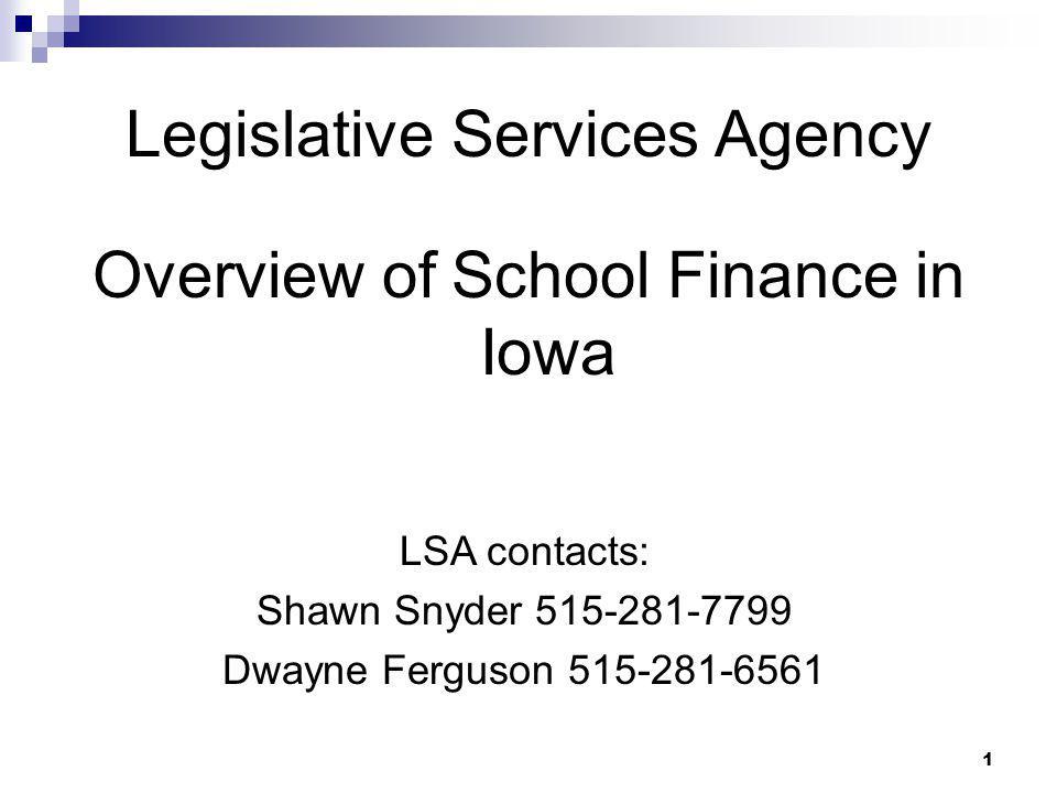 1 Legislative Services Agency Overview of School Finance in Iowa LSA contacts: Shawn Snyder 515-281-7799 Dwayne Ferguson 515-281-6561
