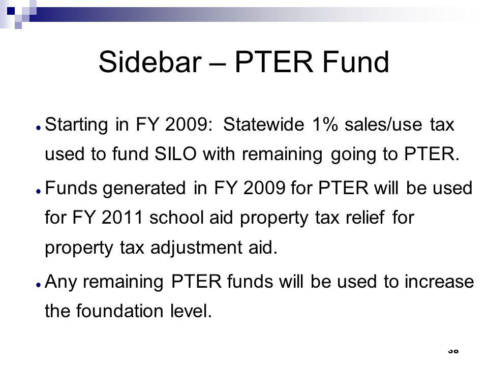 38 Sidebar – PTER Fund Starting in FY 2009: Statewide 1% sales/use tax used to fund SILO with remaining going to PTER. Funds generated in FY 2009 for