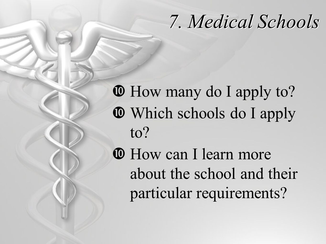 7. Medical Schools  How many do I apply to.  Which schools do I apply to.