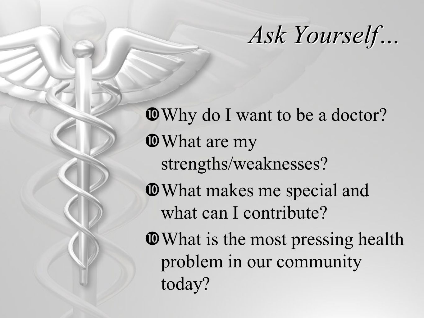 Ask Yourself…  Why do I want to be a doctor.  What are my strengths/weaknesses.