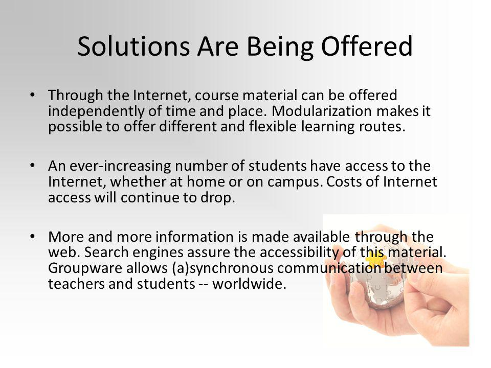 Solutions Are Being Offered Through the Internet, course material can be offered independently of time and place.
