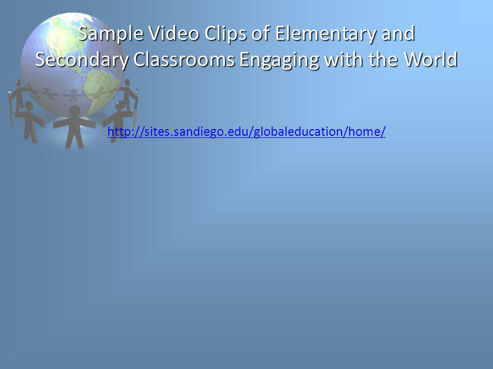 Sample Video Clips of Elementary and Secondary Classrooms Engaging with the World http://sites.sandiego.edu/globaleducation/home/