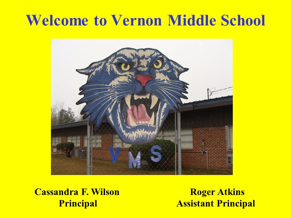 Welcome to Vernon Middle School Cassandra F. Wilson Roger Atkins Principal Assistant Principal