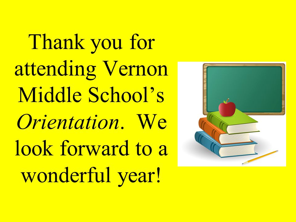 Thank you for attending Vernon Middle School's Orientation. We look forward to a wonderful year!