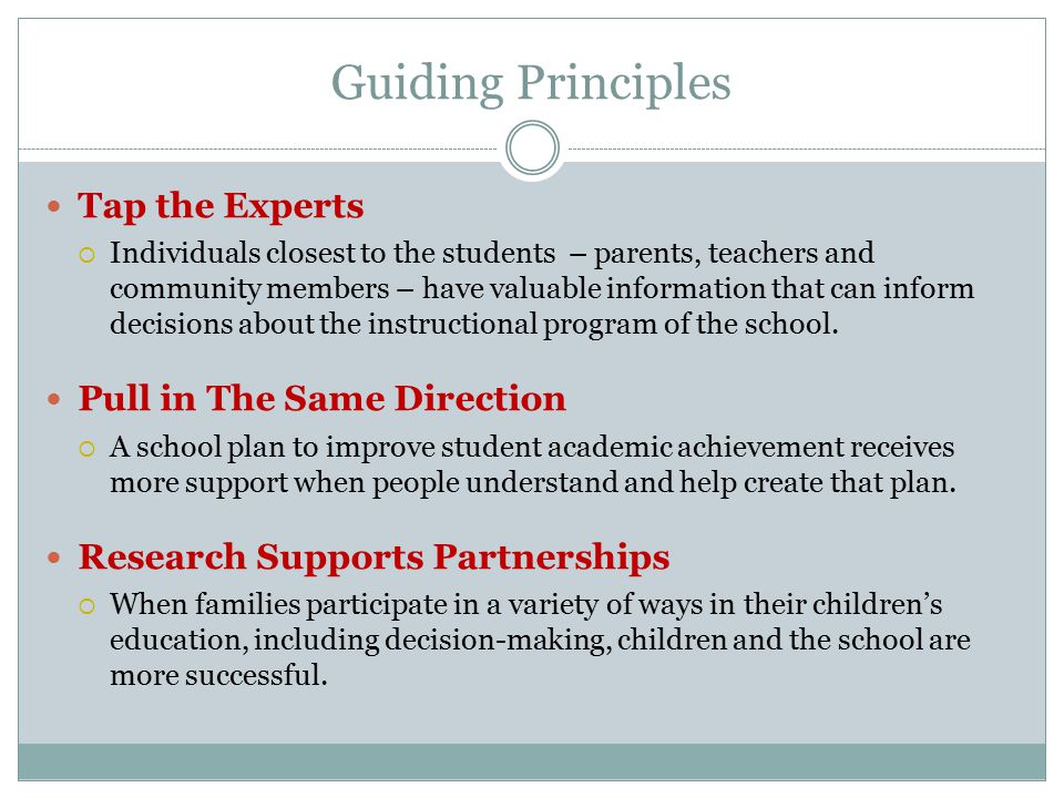 Guiding Principles Tap the Experts  Individuals closest to the students – parents, teachers and community members – have valuable information that ca
