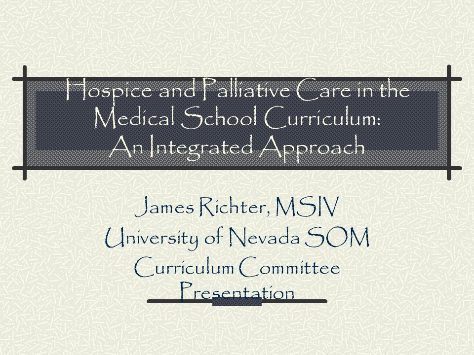Current Curriculum - Year I Hospice Care & Spirituality is a two hour lecture during Human Behavior which includes a panel of speakers: pastor, medical director of the local hospice, hospice nurses and a psychologist.