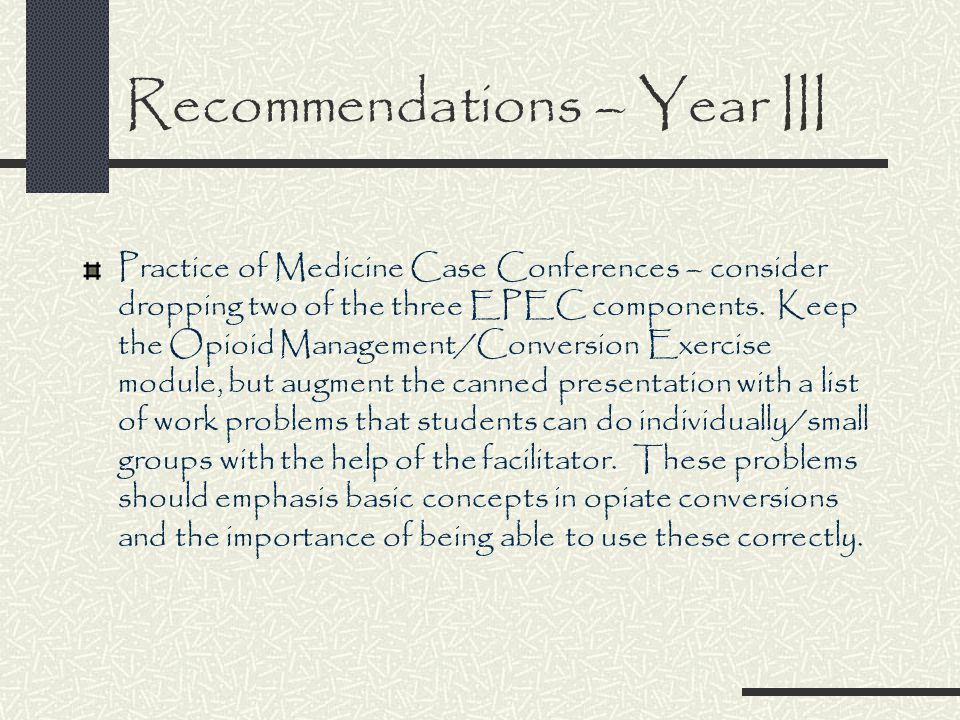 Recommendations – Year III Practice of Medicine Case Conferences – consider dropping two of the three EPEC components.