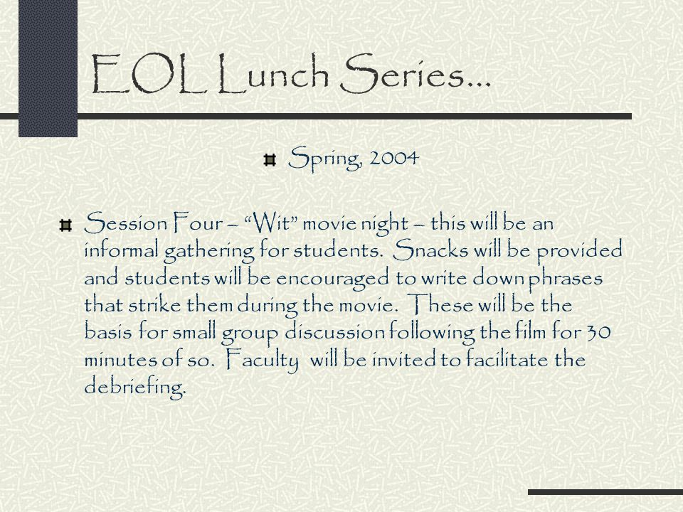 EOL Lunch Series… Spring, 2004 Session Four – Wit movie night – this will be an informal gathering for students.