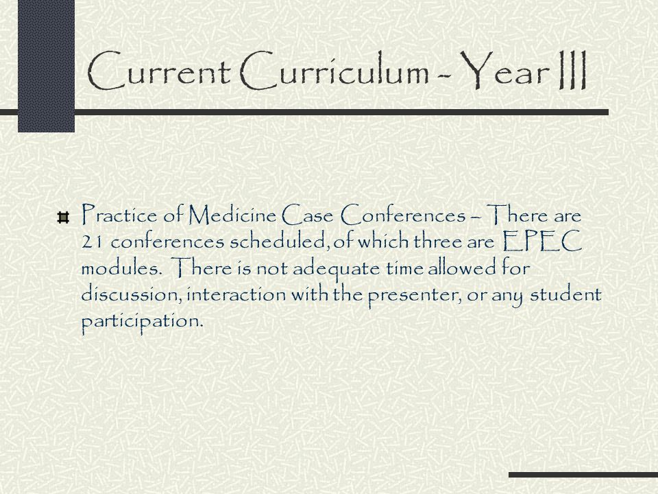 Current Curriculum - Year III Practice of Medicine Case Conferences – There are 21 conferences scheduled, of which three are EPEC modules.