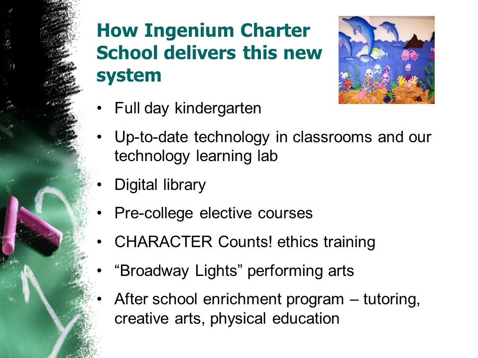 How Ingenium Charter School delivers this new system Full day kindergarten Up-to-date technology in classrooms and our technology learning lab Digital library Pre-college elective courses CHARACTER Counts.