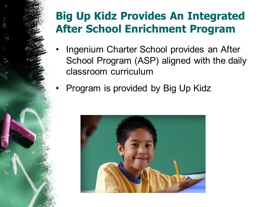 Big Up Kidz Provides An Integrated After School Enrichment Program Ingenium Charter School provides an After School Program (ASP) aligned with the daily classroom curriculum Program is provided by Big Up Kidz