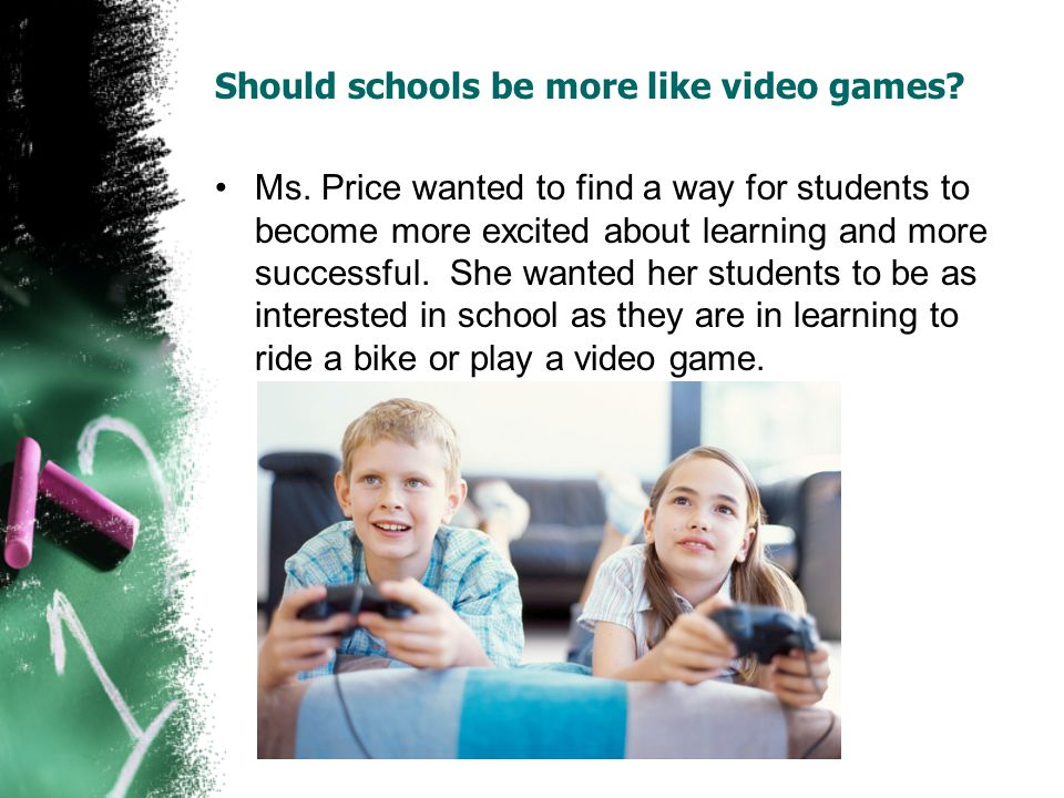 Should schools be more like video games. Ms.
