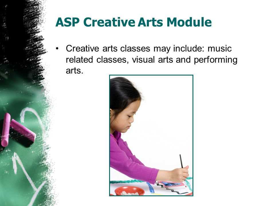 ASP Creative Arts Module Creative arts classes may include: music related classes, visual arts and performing arts.