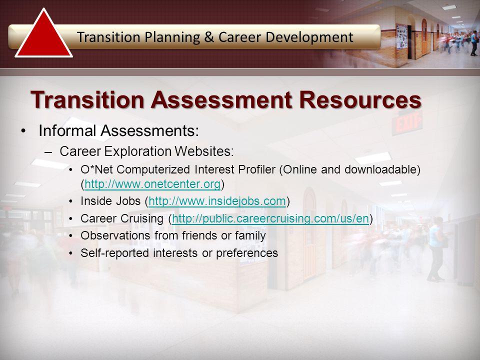 Informal Assessments: –Career Exploration Websites: O*Net Computerized Interest Profiler (Online and downloadable) (http://www.onetcenter.org)http://w