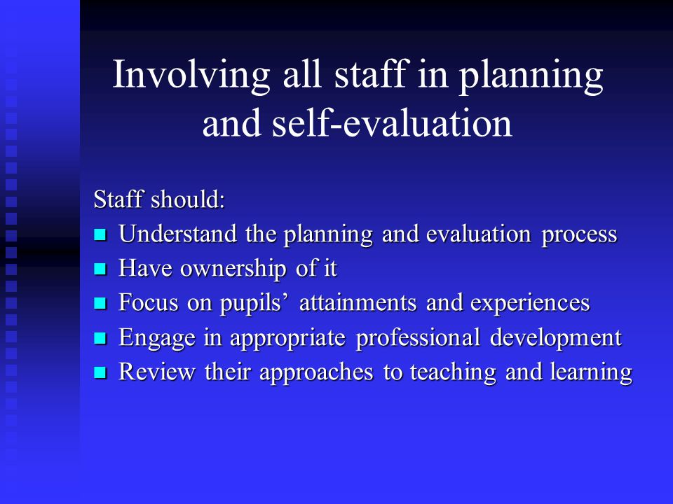 Involving all staff in planning and self-evaluation Staff should: Understand the planning and evaluation process Understand the planning and evaluatio