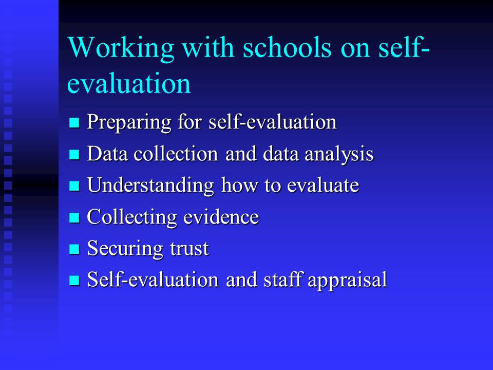 Working with schools on self- evaluation Preparing for self-evaluation Preparing for self-evaluation Data collection and data analysis Data collection