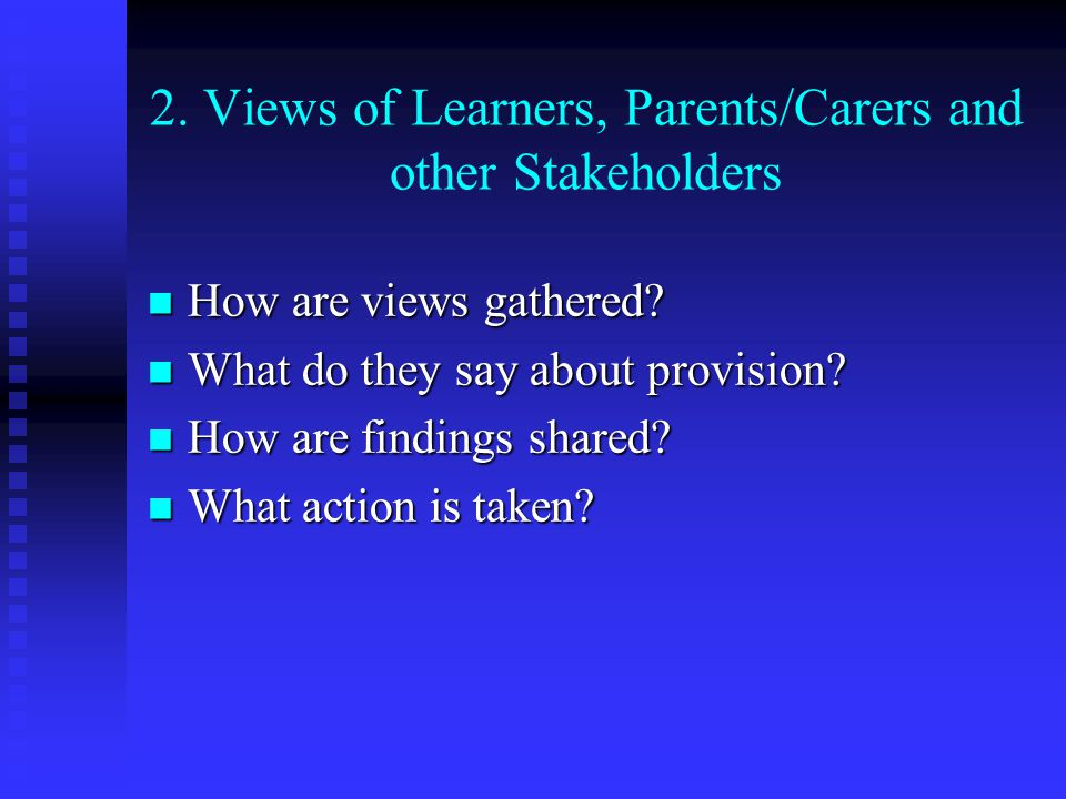 2. Views of Learners, Parents/Carers and other Stakeholders How are views gathered? How are views gathered? What do they say about provision? What do