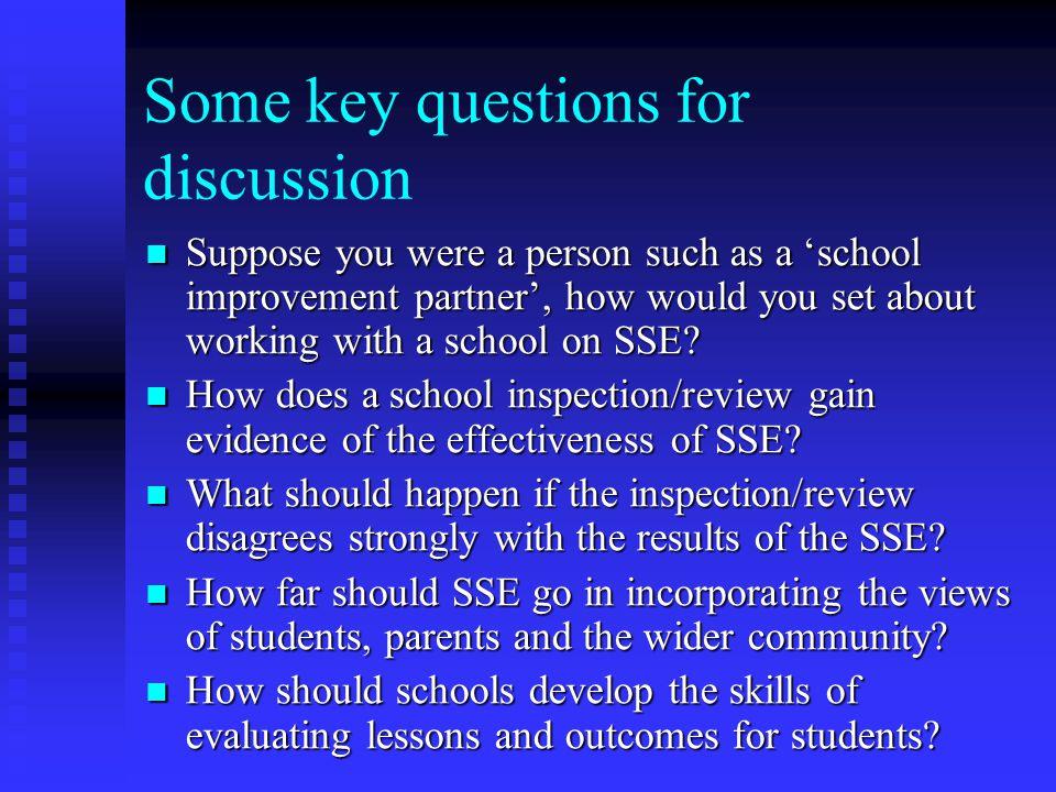 Some key questions for discussion Suppose you were a person such as a 'school improvement partner', how would you set about working with a school on S