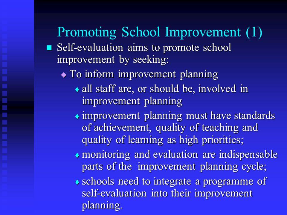Promoting School Improvement (1) Self-evaluation aims to promote school improvement by seeking: Self-evaluation aims to promote school improvement by