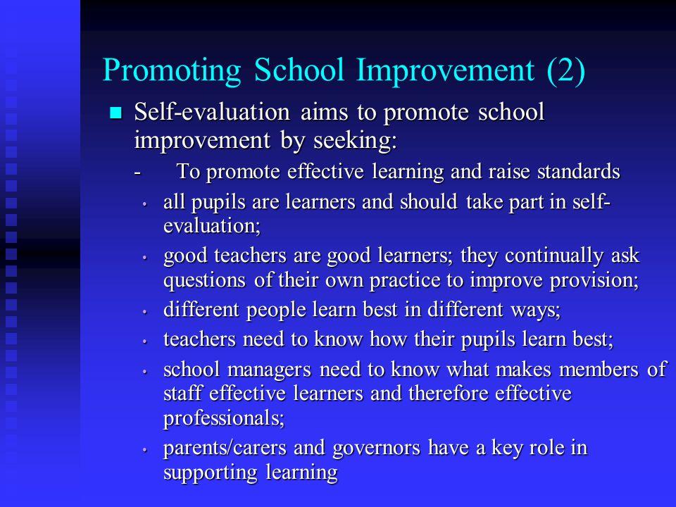 Promoting School Improvement (2) Self-evaluation aims to promote school improvement by seeking: Self-evaluation aims to promote school improvement by