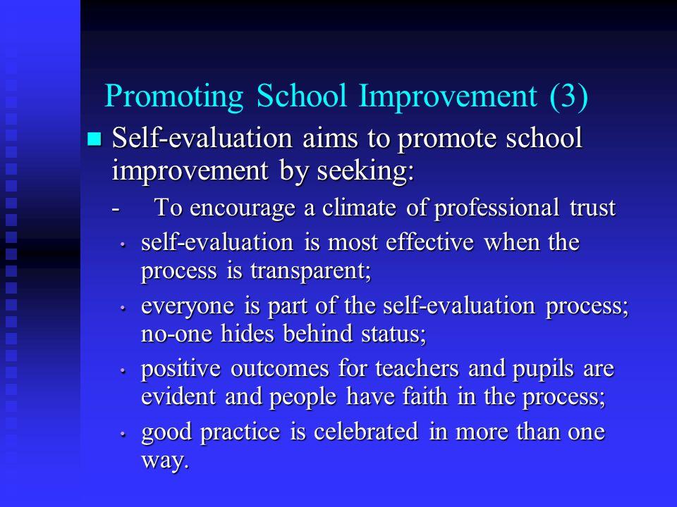 Promoting School Improvement (3) Self-evaluation aims to promote school improvement by seeking: Self-evaluation aims to promote school improvement by