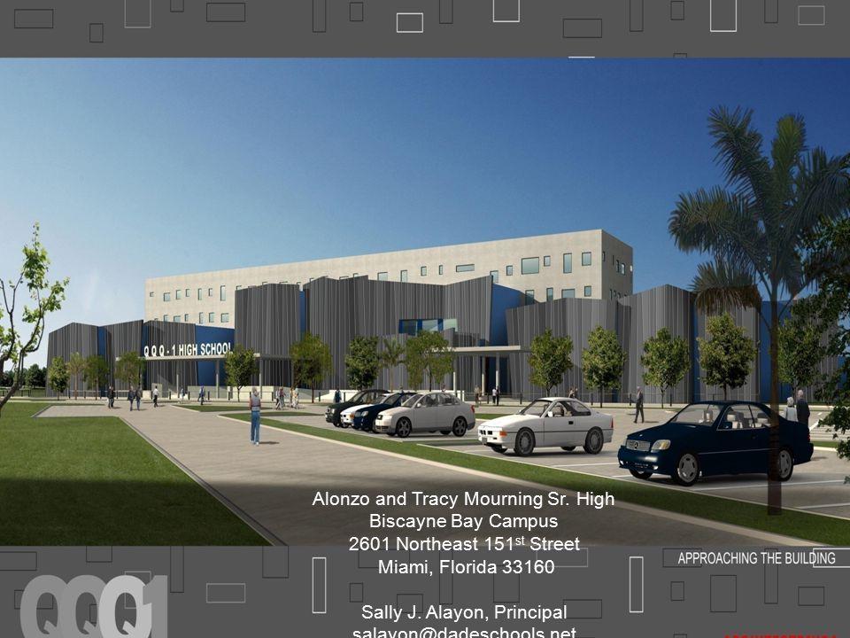 State School QQQ-1 2601 Northeast 151 st Street North Miami, Florida 33130 Sally J. Alayon, Principal Alonzo and Tracy Mourning Sr. High Biscayne Bay