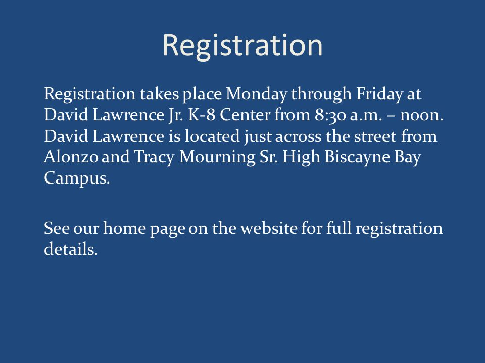 Registration Registration takes place Monday through Friday at David Lawrence Jr.