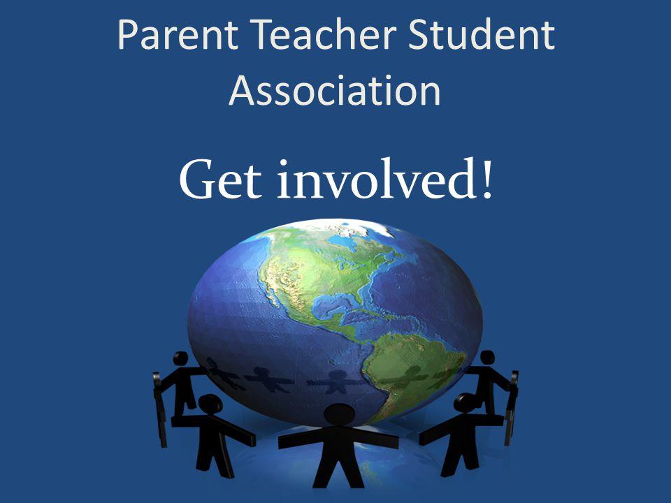 Parent Teacher Student Association Get involved!