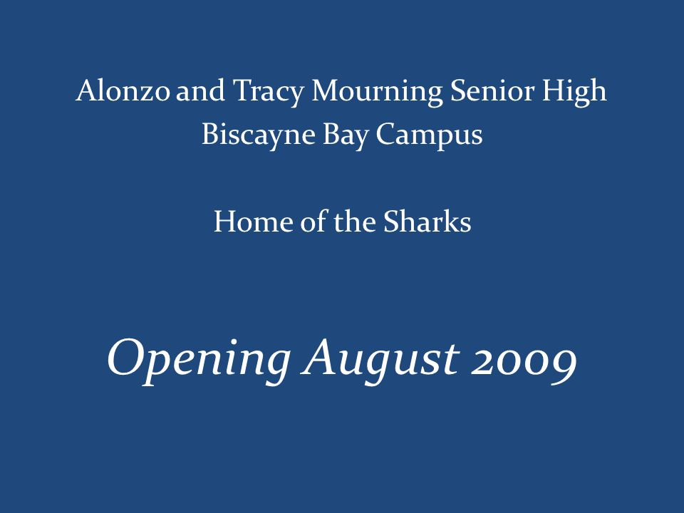 Alonzo and Tracy Mourning Senior High Biscayne Bay Campus Home of the Sharks Opening August 2009