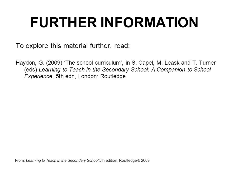 To explore this material further, read: Haydon, G. (2009) 'The school curriculum', in S. Capel, M. Leask and T. Turner (eds) Learning to Teach in the