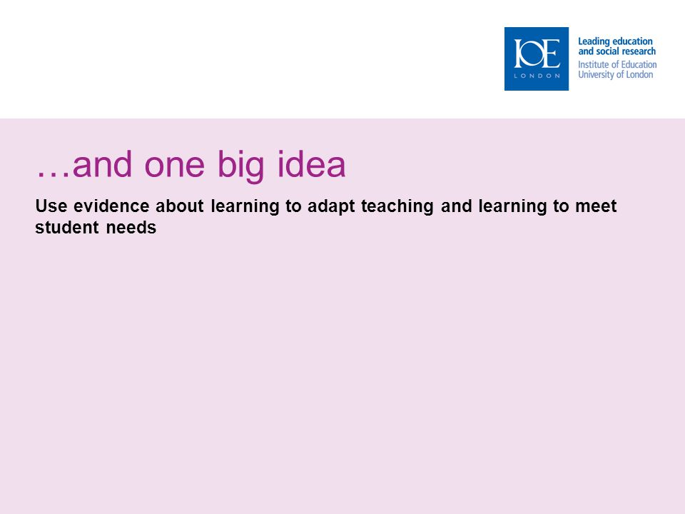 …and one big idea Use evidence about learning to adapt teaching and learning to meet student needs