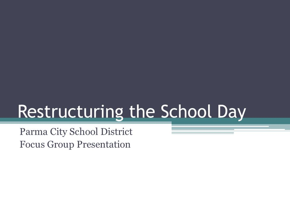 Restructuring the School Day Parma City School District Focus Group Presentation