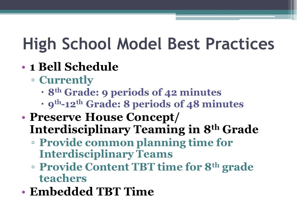 High School Model Best Practices 1 Bell Schedule ▫Currently  8 th Grade: 9 periods of 42 minutes  9 th -12 th Grade: 8 periods of 48 minutes Preserv