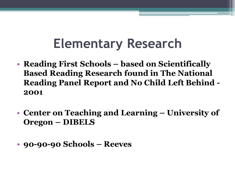Elementary Research Reading First Schools – based on Scientifically Based Reading Research found in The National Reading Panel Report and No Child Lef