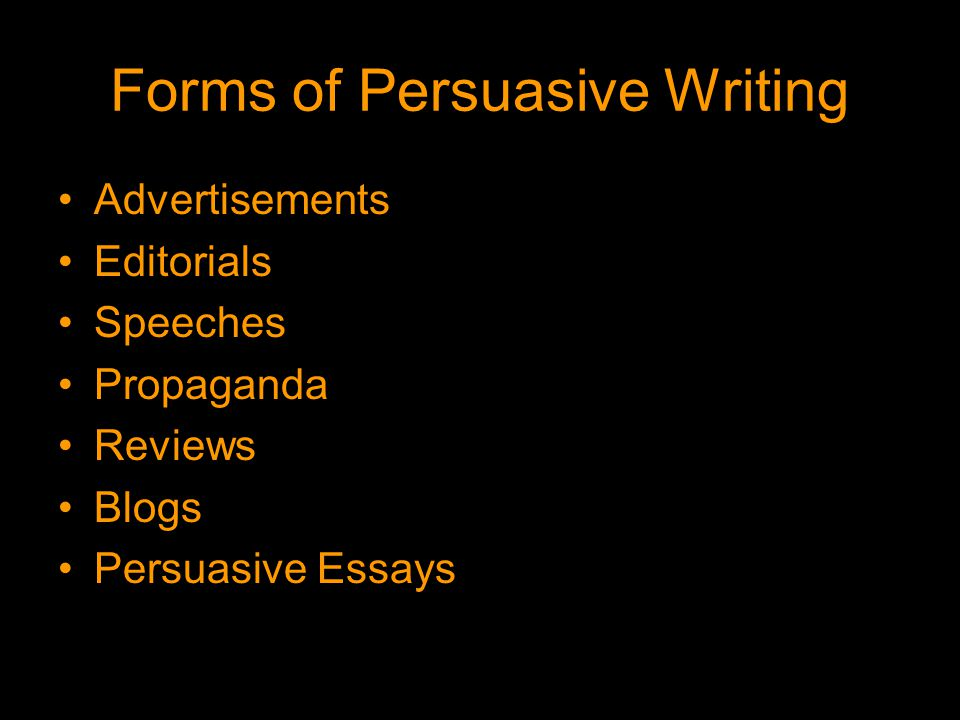 Forms of Persuasive Writing Advertisements Editorials Speeches Propaganda Reviews Blogs Persuasive Essays