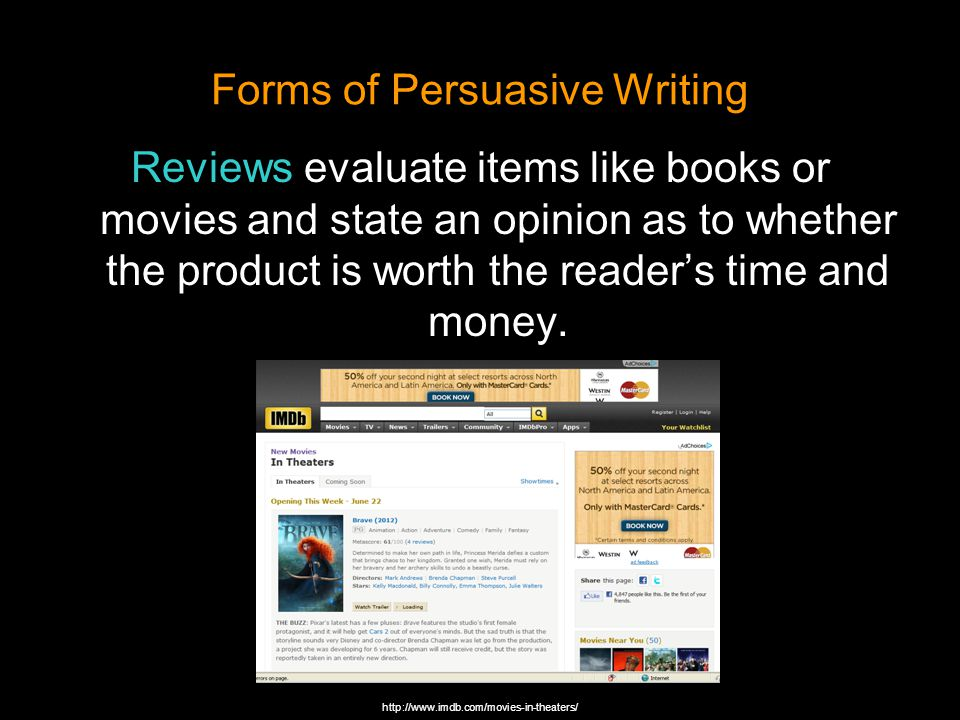 Forms of Persuasive Writing Reviews evaluate items like books or movies and state an opinion as to whether the product is worth the reader's time and