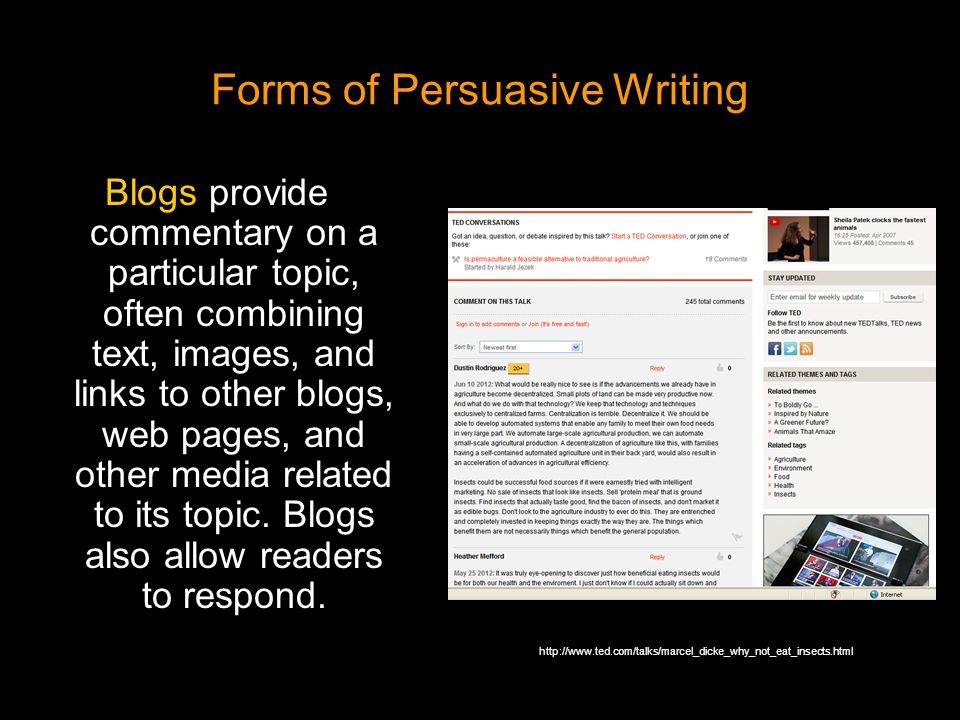 Forms of Persuasive Writing Blogs provide commentary on a particular topic, often combining text, images, and links to other blogs, web pages, and oth