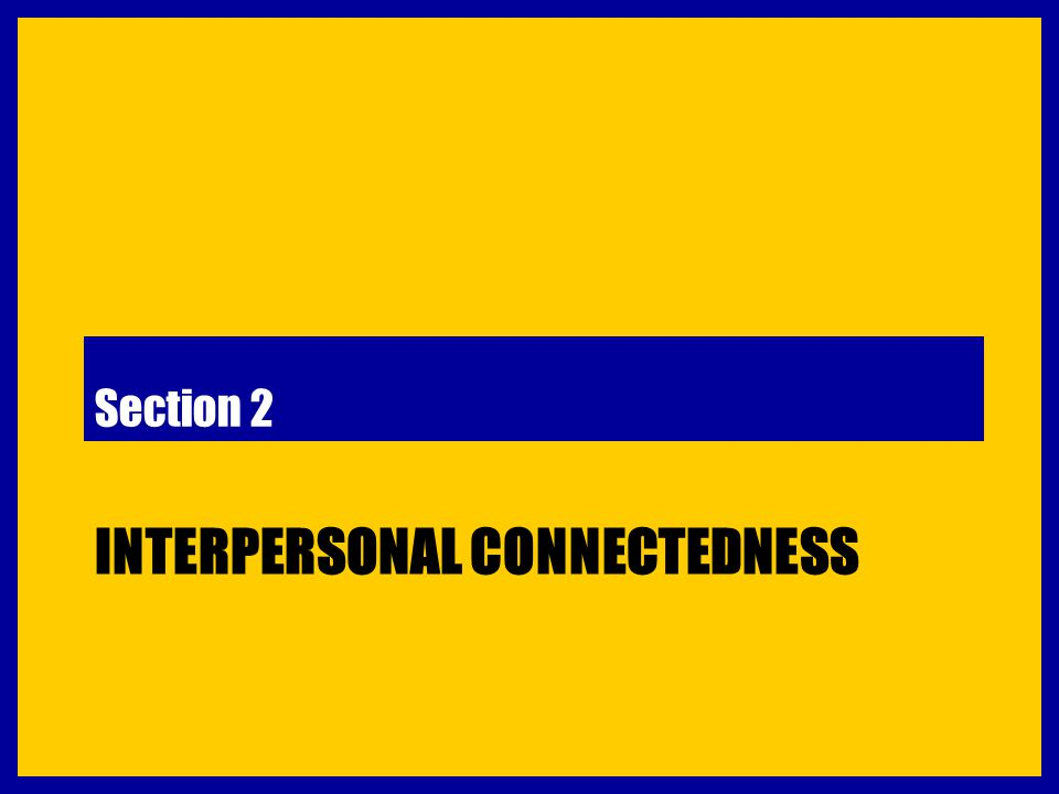 INTERPERSONAL CONNECTEDNESS Section 2