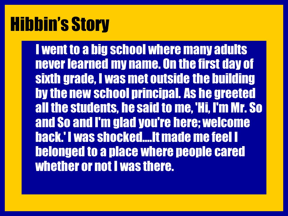 Hibbin's Story I went to a big school where many adults never learned my name. On the first day of sixth grade, I was met outside the building by the