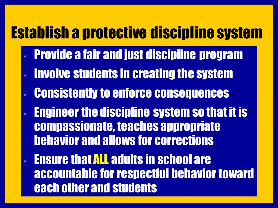 Establish a protective discipline system Provide a fair and just discipline program Involve students in creating the system Consistently to enforce co