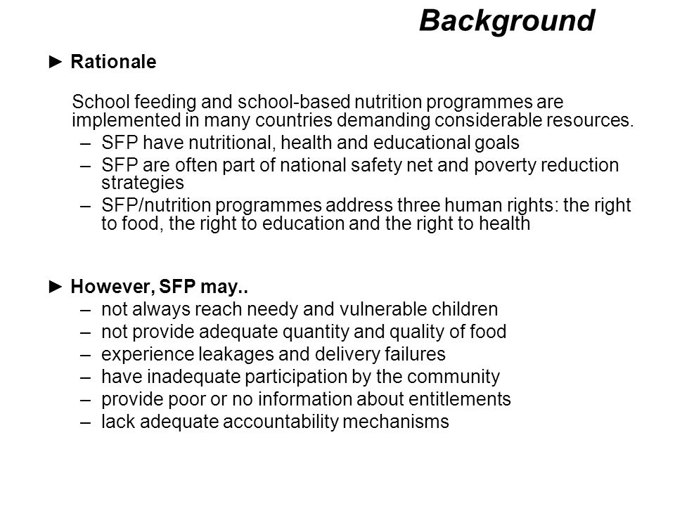 Background ► Rationale School feeding and school-based nutrition programmes are implemented in many countries demanding considerable resources.
