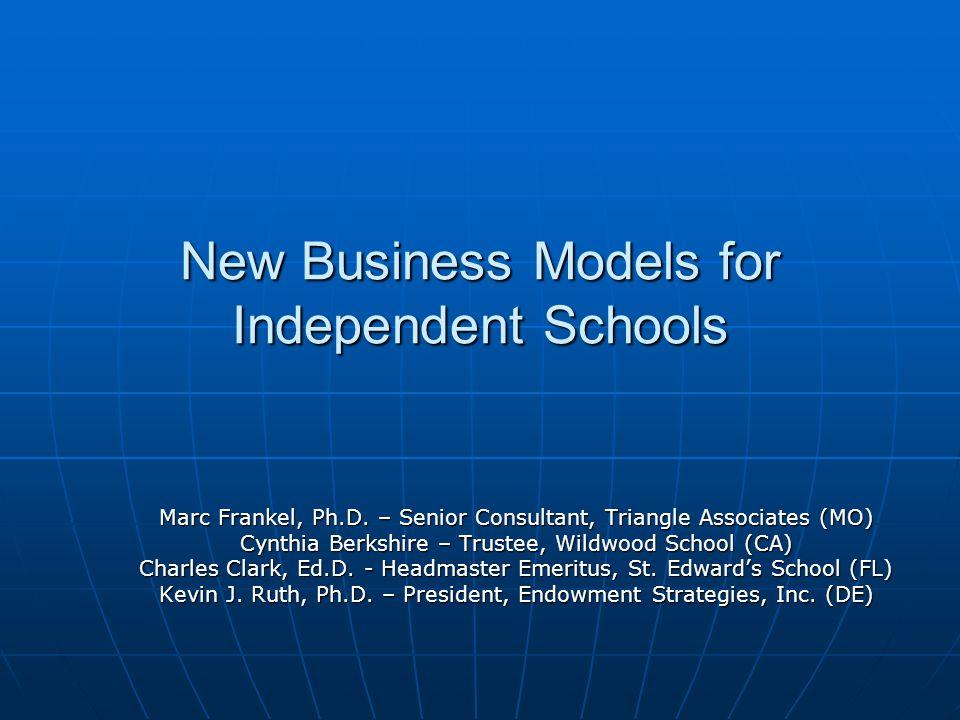 New Business Models for Independent Schools Marc Frankel, Ph.D.