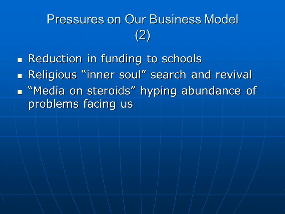 """Pressures on Our Business Model (2) Reduction in funding to schools Reduction in funding to schools Religious """"inner soul"""" search and revival Religiou"""