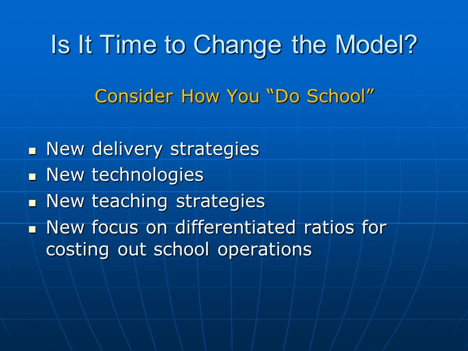 """Is It Time to Change the Model? Consider How You """"Do School"""" New delivery strategies New delivery strategies New technologies New technologies New tea"""