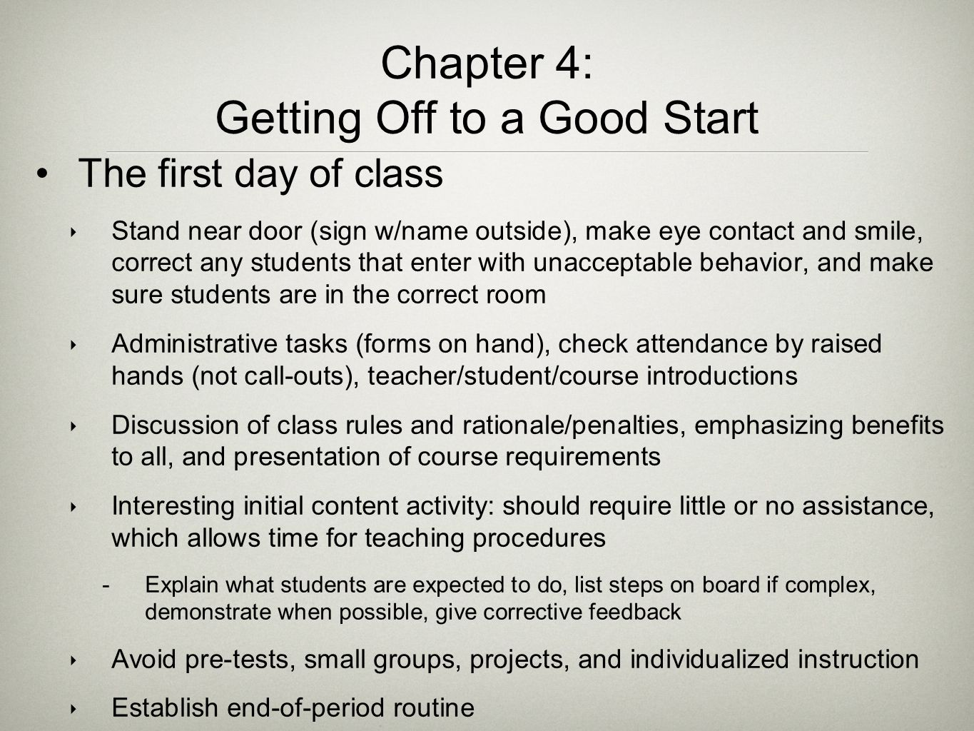 Chapter 4: Getting Off to a Good Start The first day of class ‣ Stand near door (sign w/name outside), make eye contact and smile, correct any student