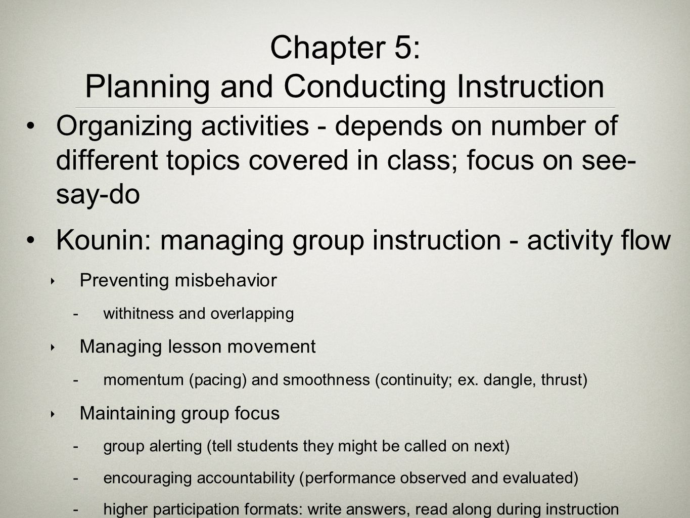 Organizing activities - depends on number of different topics covered in class; focus on see- say-do Kounin: managing group instruction - activity flo