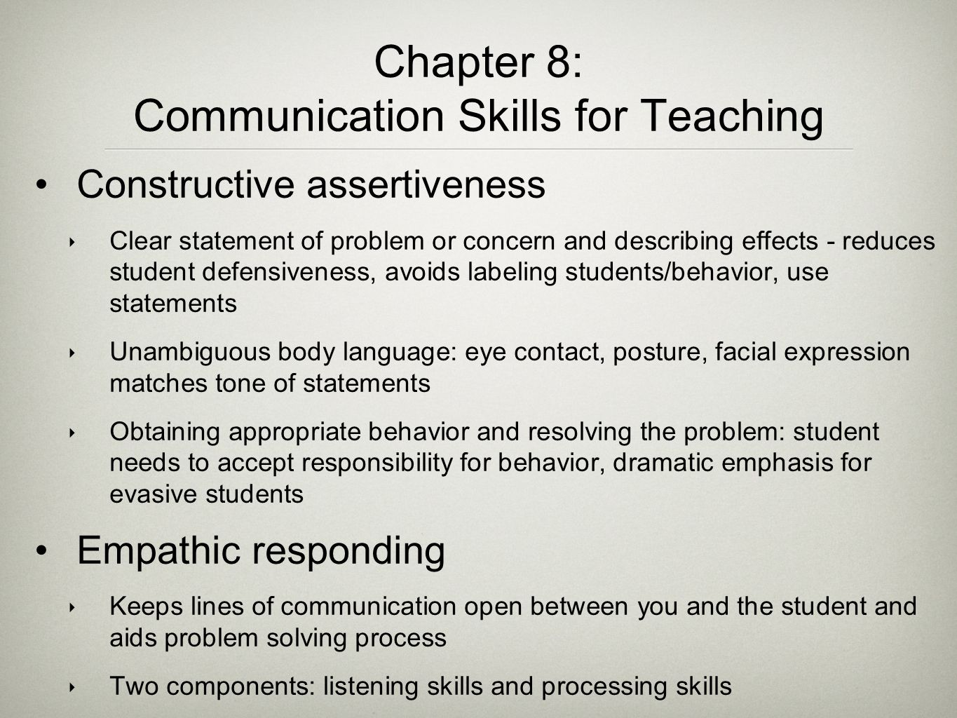 Chapter 8: Communication Skills for Teaching Constructive assertiveness ‣ Clear statement of problem or concern and describing effects - reduces stude