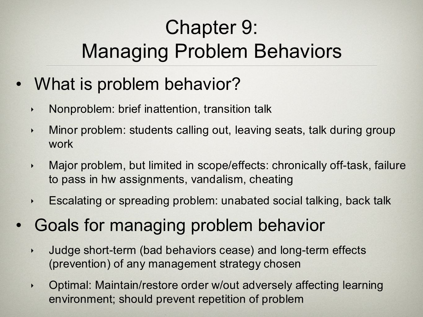 Chapter 9: Managing Problem Behaviors What is problem behavior? ‣ Nonproblem: brief inattention, transition talk ‣ Minor problem: students calling out