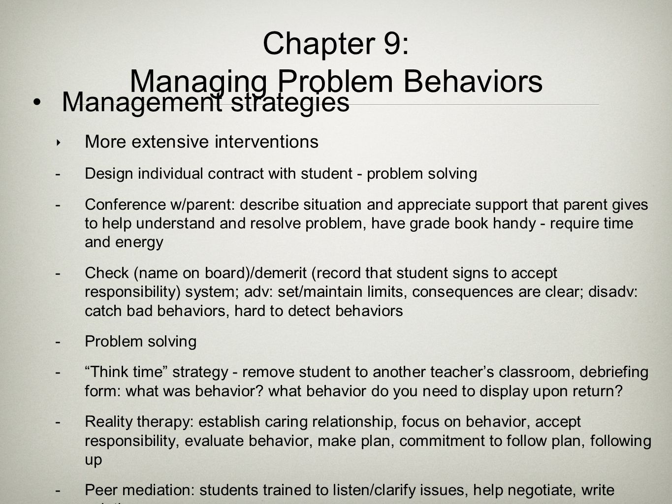 Chapter 9: Managing Problem Behaviors Management strategies ‣ More extensive interventions  Design individual contract with student - problem solving